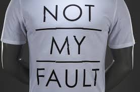 Its Not My Fault…But Then Its Never My Fault